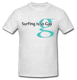 Surfing is so gay – T-shirt